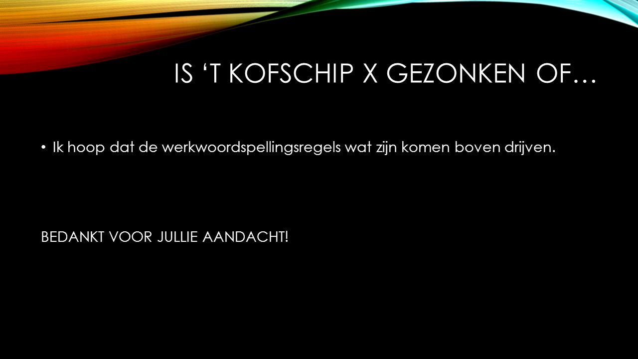 Is 't kofschip x gezonken of…