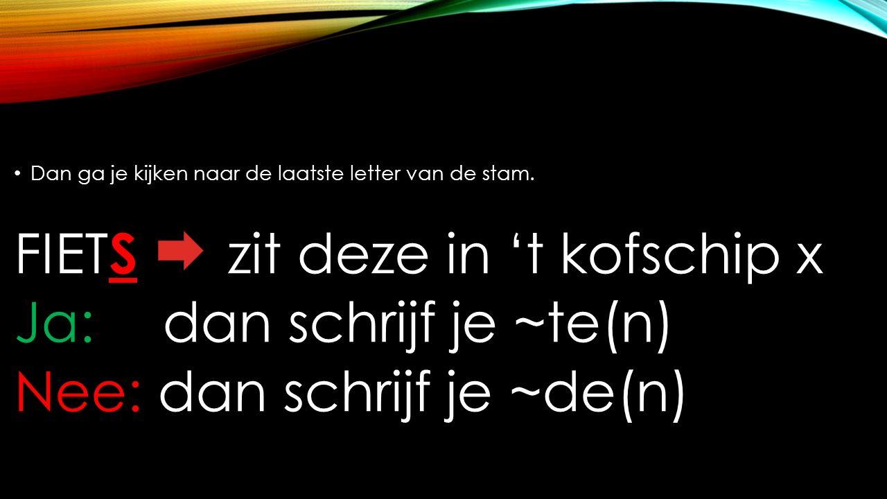 FIETS zit deze in 't kofschip x Ja: dan schrijf je ~te(n)