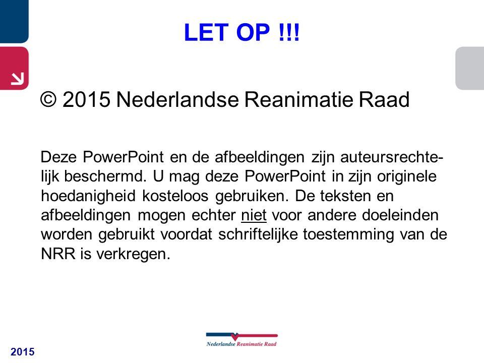 LET OP !!! © 2015 Nederlandse Reanimatie Raad