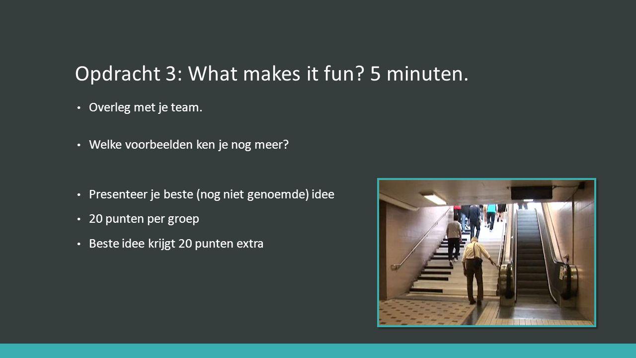 Opdracht 3: What makes it fun 5 minuten.