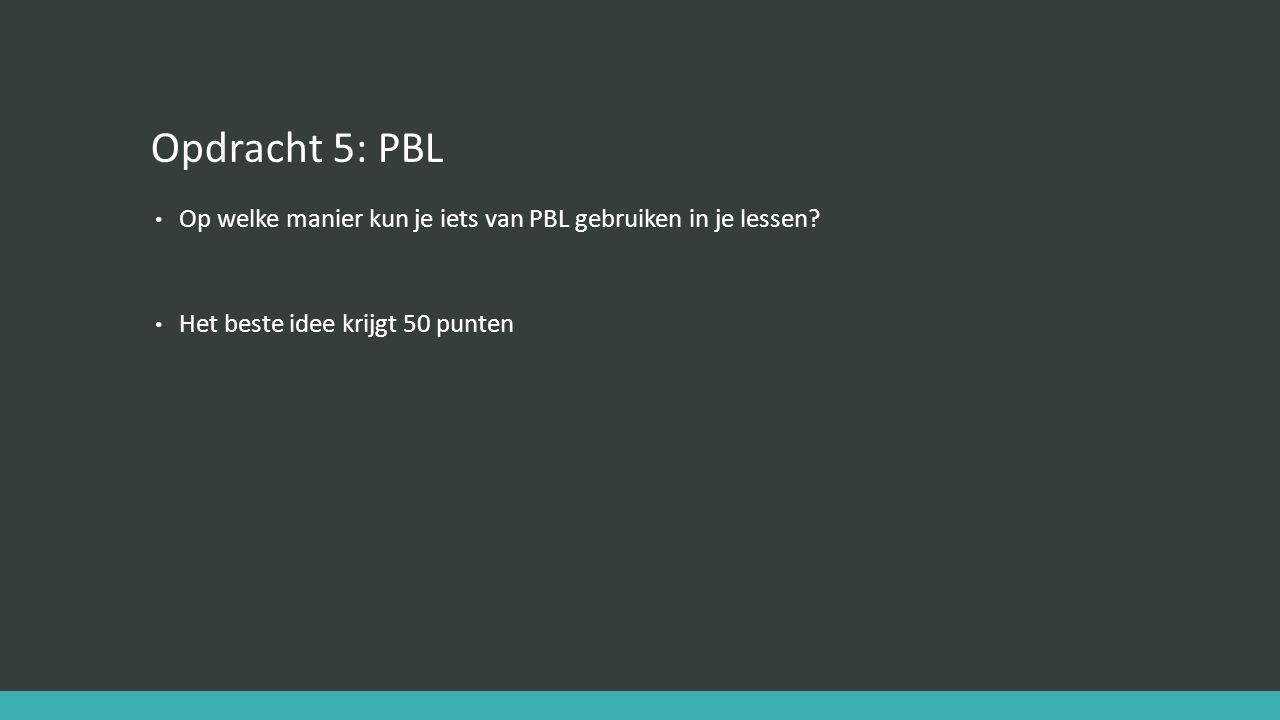 Opdracht 5: PBL Op welke manier kun je iets van PBL gebruiken in je lessen.