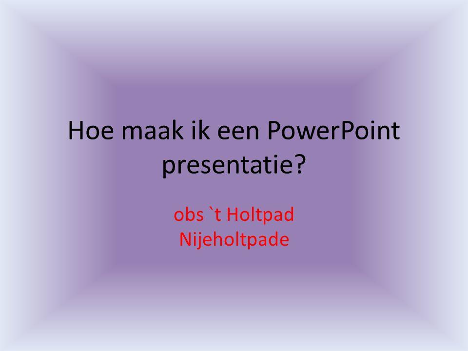 Hoe maak ik een PowerPoint presentatie