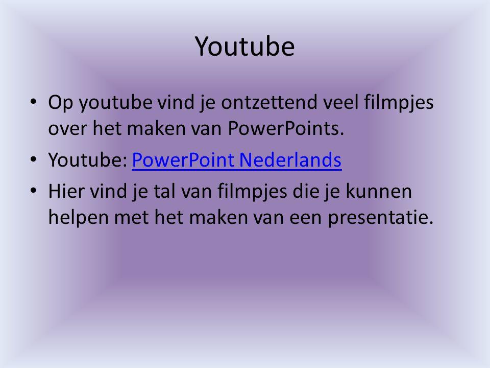 Youtube Op youtube vind je ontzettend veel filmpjes over het maken van PowerPoints. Youtube: PowerPoint Nederlands.