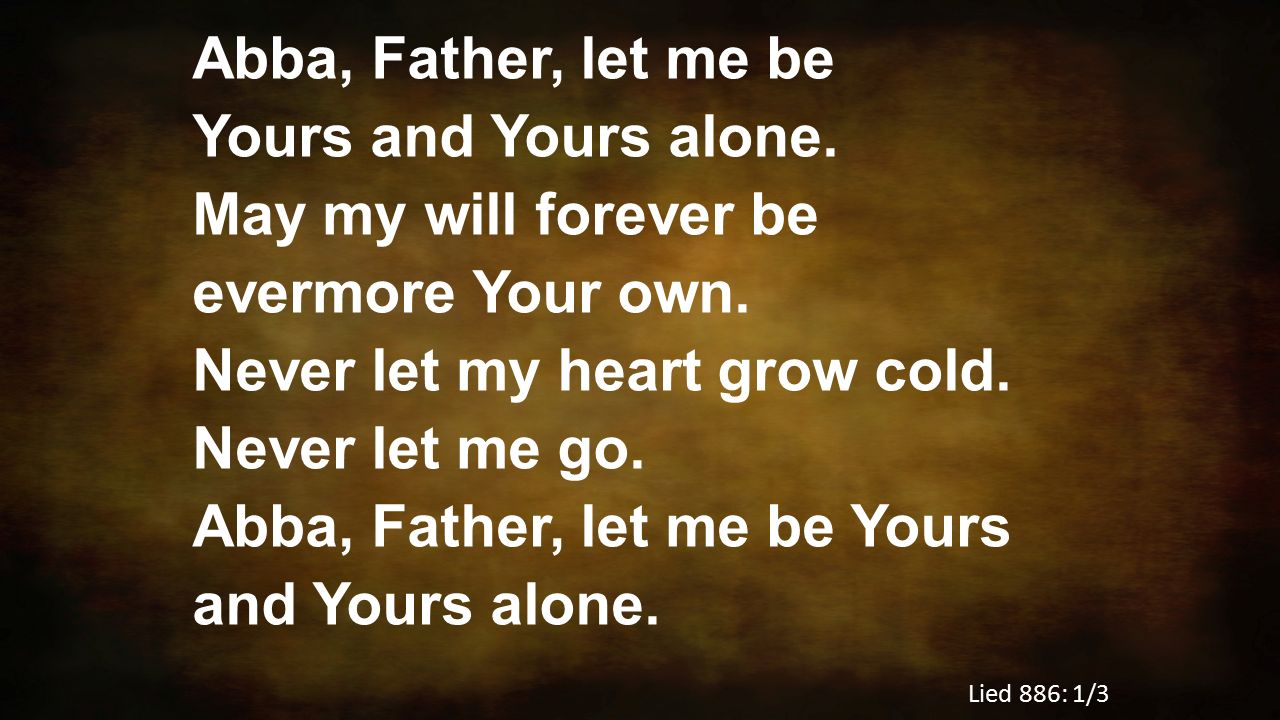 Abba, Father, let me be Yours and Yours alone
