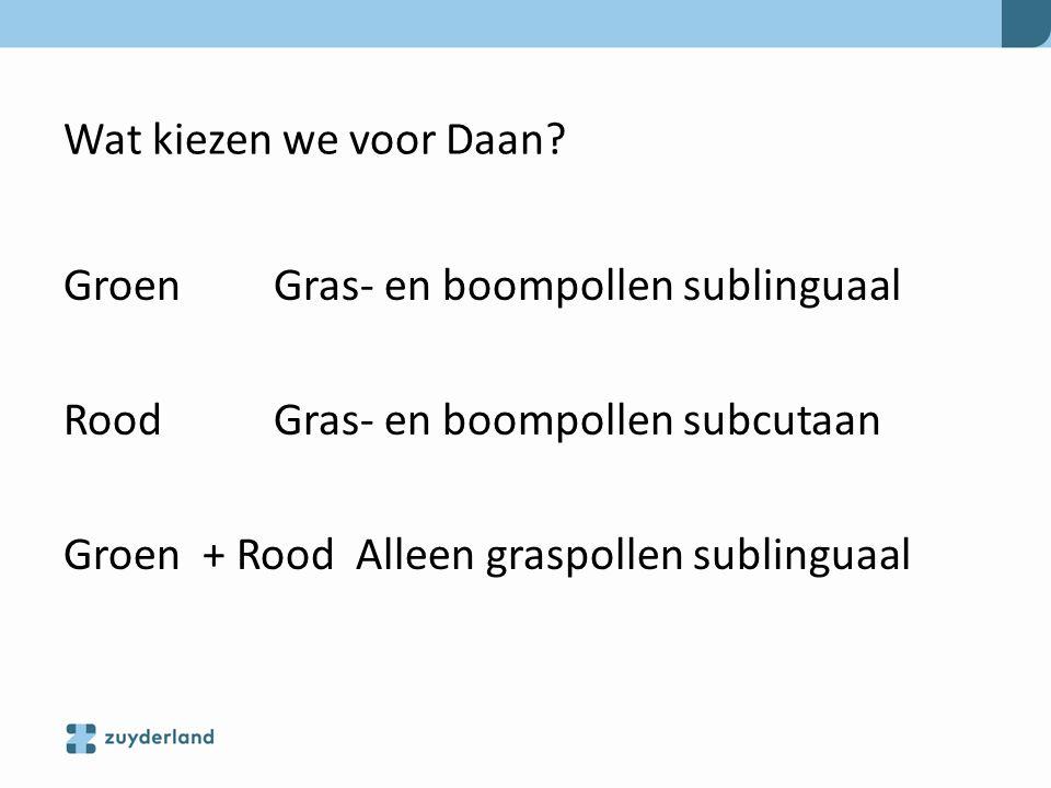 Wat kiezen we voor Daan Groen Gras- en boompollen sublinguaal. Rood Gras- en boompollen subcutaan.
