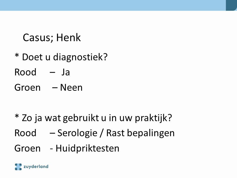 Casus; Henk * Doet u diagnostiek Rood – Ja Groen – Neen
