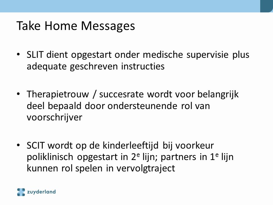 Take Home Messages SLIT dient opgestart onder medische supervisie plus adequate geschreven instructies.