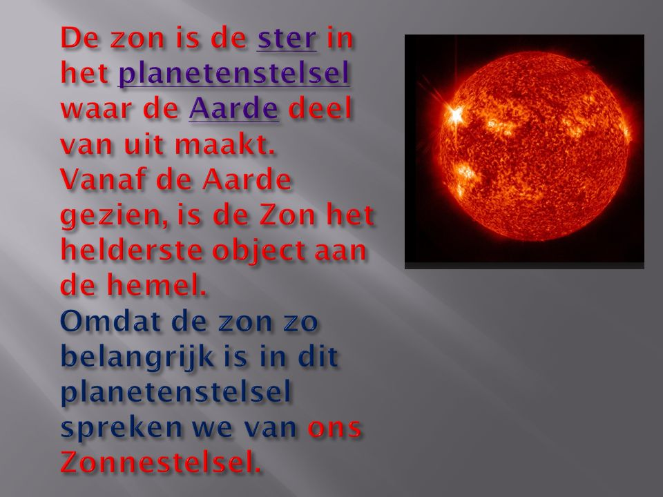 De zon is de ster in het planetenstelsel waar de Aarde deel van uit maakt.