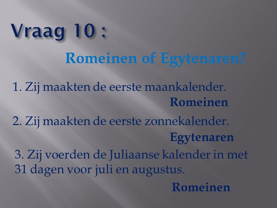 Vraag 10 : Romeinen of Egytenaren