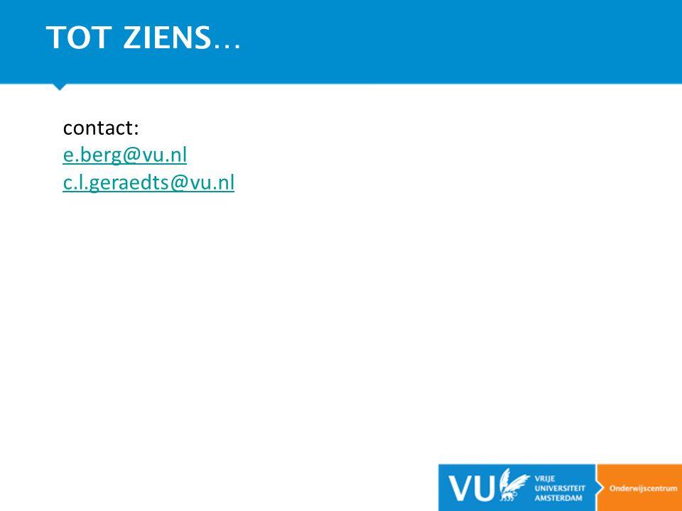 TOT ZIENS… contact: e.berg@vu.nl c.l.geraedts@vu.nl 23