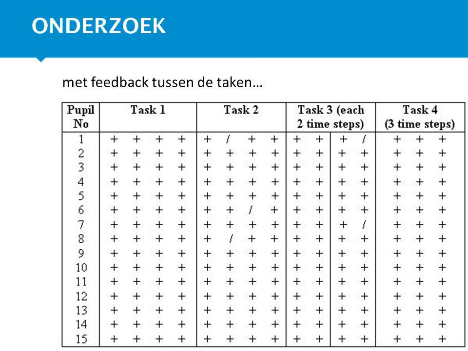 ONDERZOEK met feedback tussen de taken…