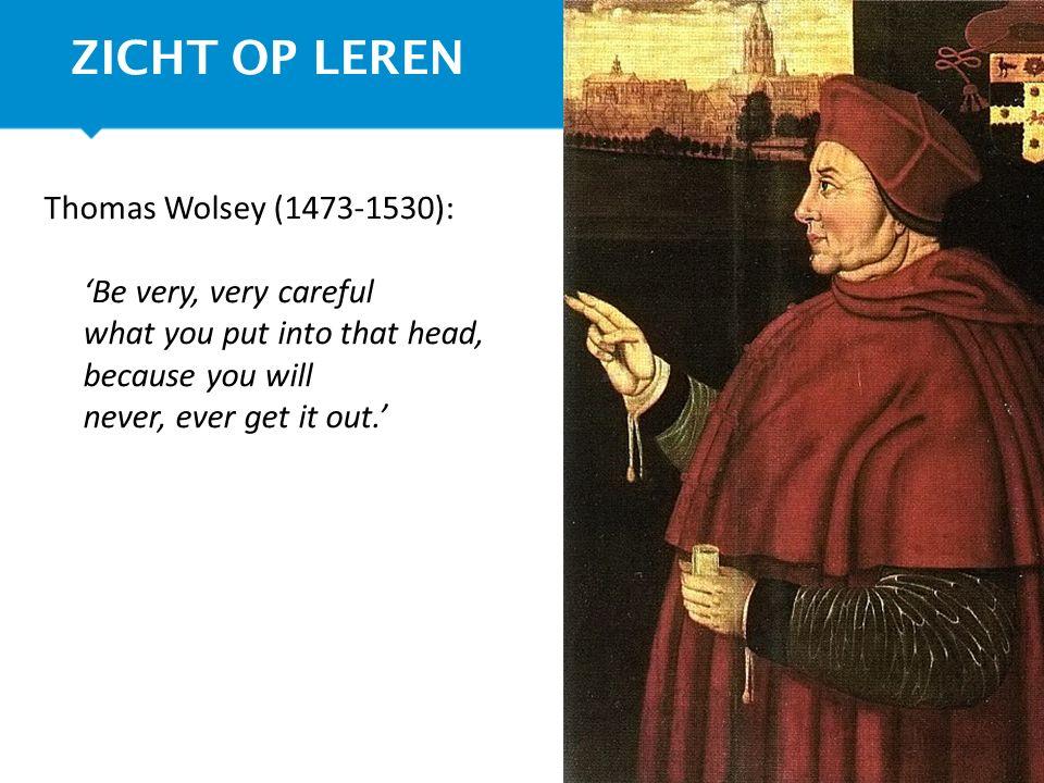 ZICHT OP LEREN Thomas Wolsey (1473-1530):