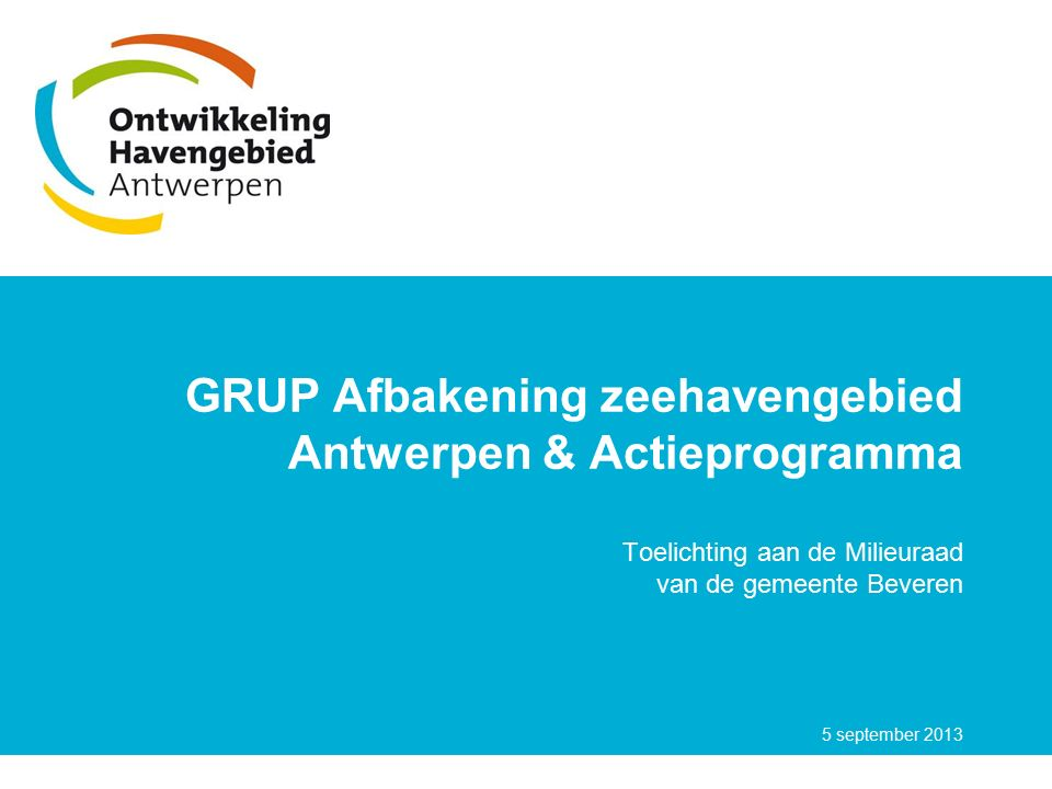 GRUP Afbakening zeehavengebied Antwerpen & Actieprogramma Toelichting aan de Milieuraad van de gemeente Beveren