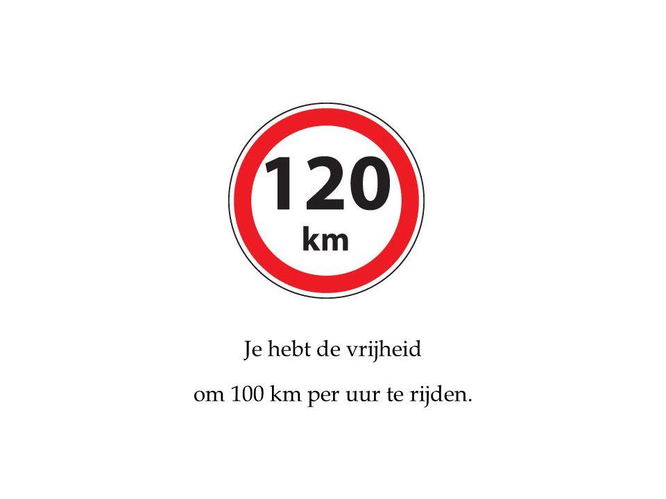 Je hebt de vrijheid om 100 km per uur te rijden.