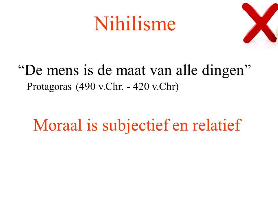 Nihilisme Moraal is subjectief en relatief