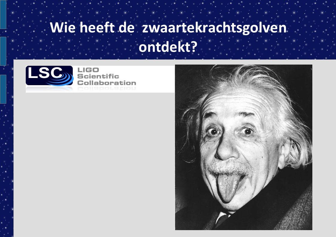 Wie heeft de zwaartekrachtsgolven ontdekt