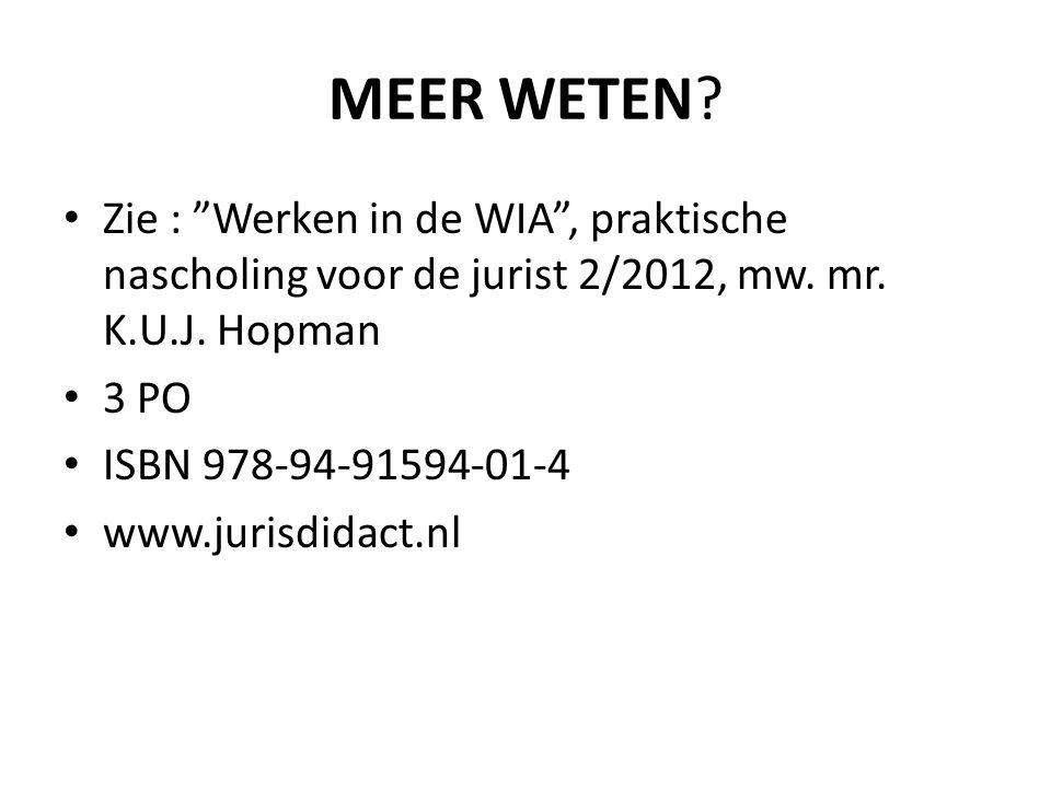 MEER WETEN Zie : Werken in de WIA , praktische nascholing voor de jurist 2/2012, mw. mr. K.U.J. Hopman.