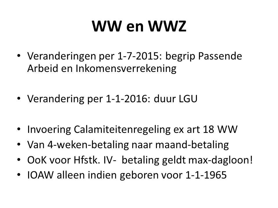 WW en WWZ Veranderingen per 1-7-2015: begrip Passende Arbeid en Inkomensverrekening. Verandering per 1-1-2016: duur LGU.