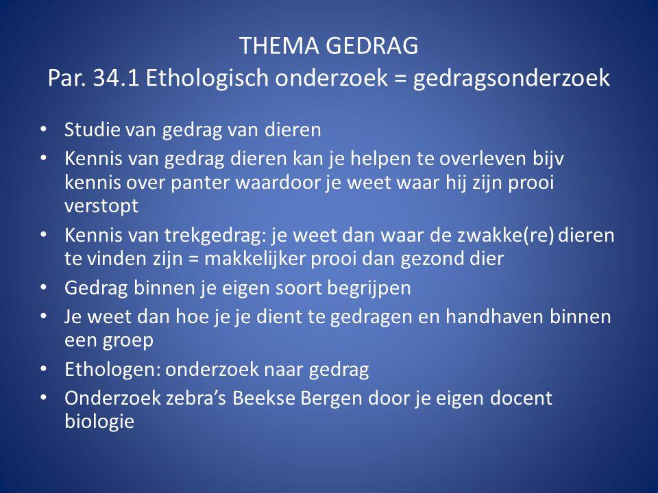 THEMA GEDRAG Par. 34.1 Ethologisch onderzoek = gedragsonderzoek