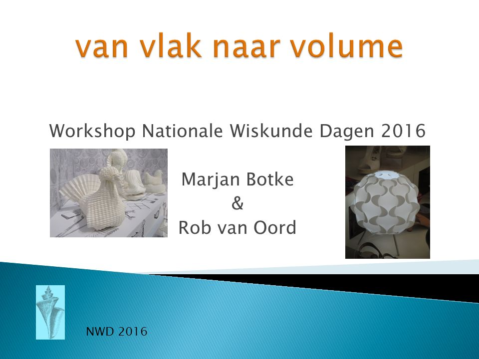 Workshop Nationale Wiskunde Dagen 2016 Marjan Botke & Rob van Oord