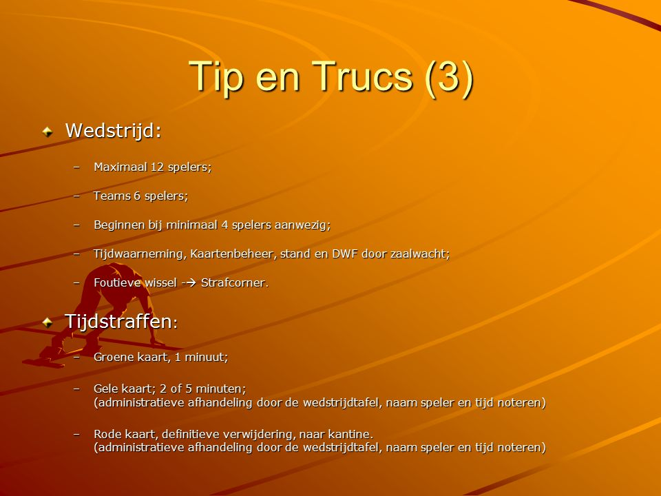 Tip en Trucs (3) Wedstrijd: Tijdstraffen: Maximaal 12 spelers;