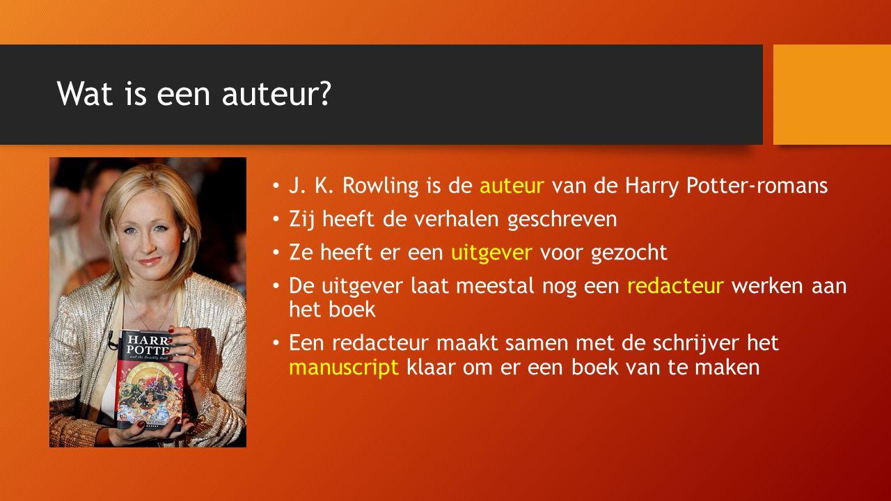 Wat is een auteur J. K. Rowling is de auteur van de Harry Potter-romans. Zij heeft de verhalen geschreven.