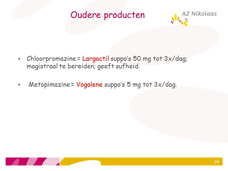 Oudere producten Chloorpromazine = Largactil suppo's 50 mg tot 3x/dag; magistraal te bereiden; geeft sufheid.