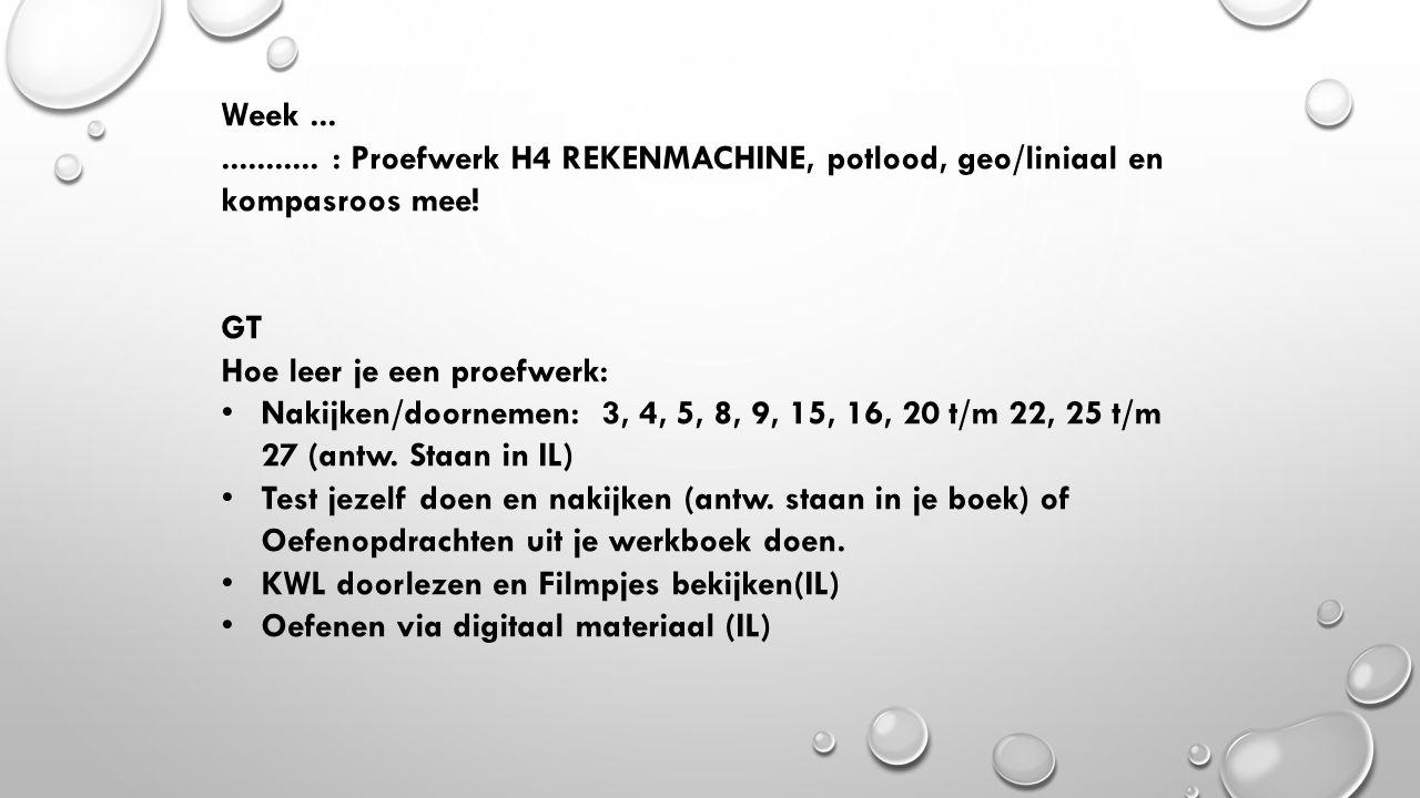 Week ... ........... : Proefwerk H4 REKENMACHINE, potlood, geo/liniaal en kompasroos mee! 