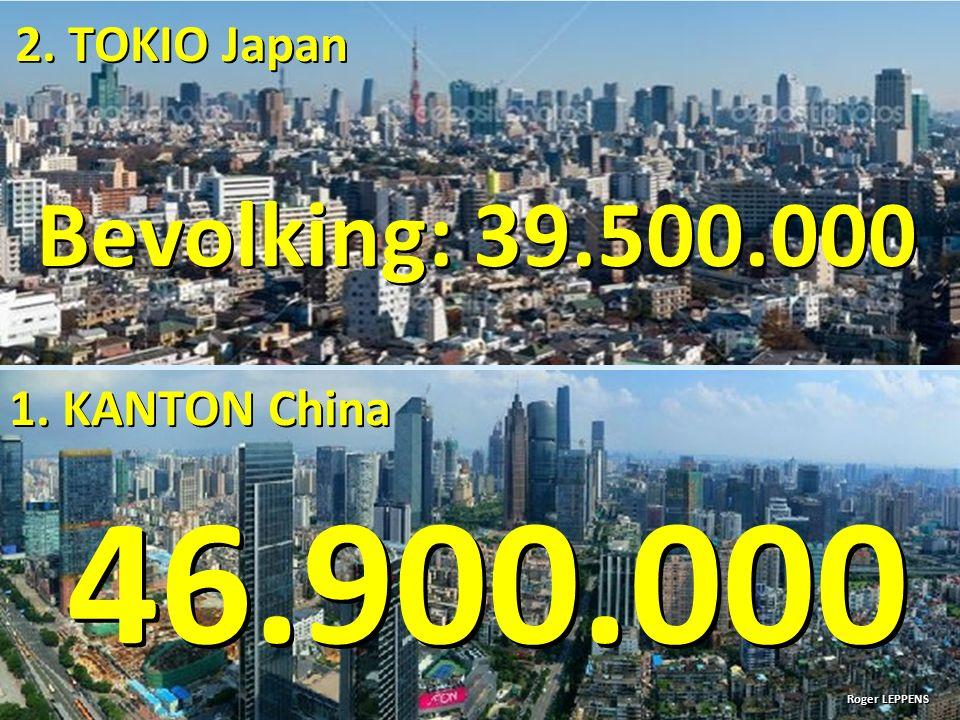 46.900.000 Bevolking: 39.500.000 2. TOKIO Japan 1. KANTON China