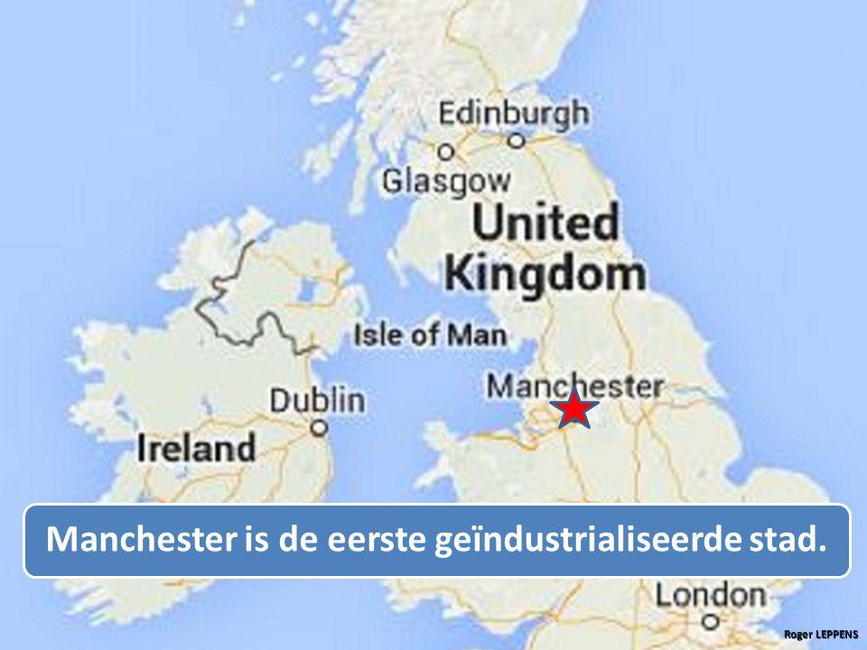 Manchester is de eerste geïndustrialiseerde stad.