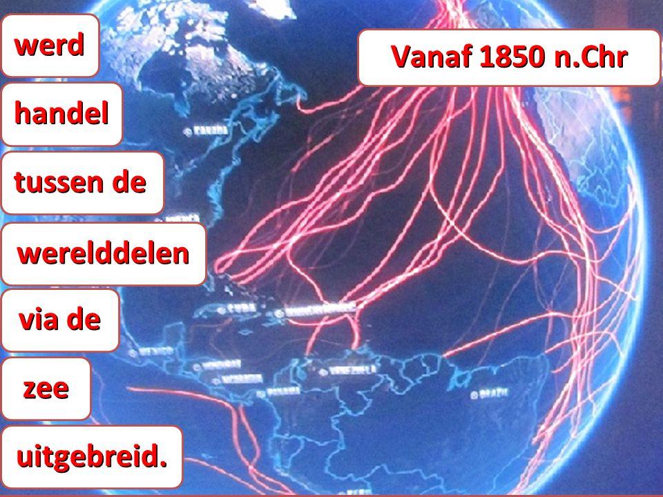 werd handel tussen de werelddelen via de zee uitgebreid. Vanaf 1850 n.Chr