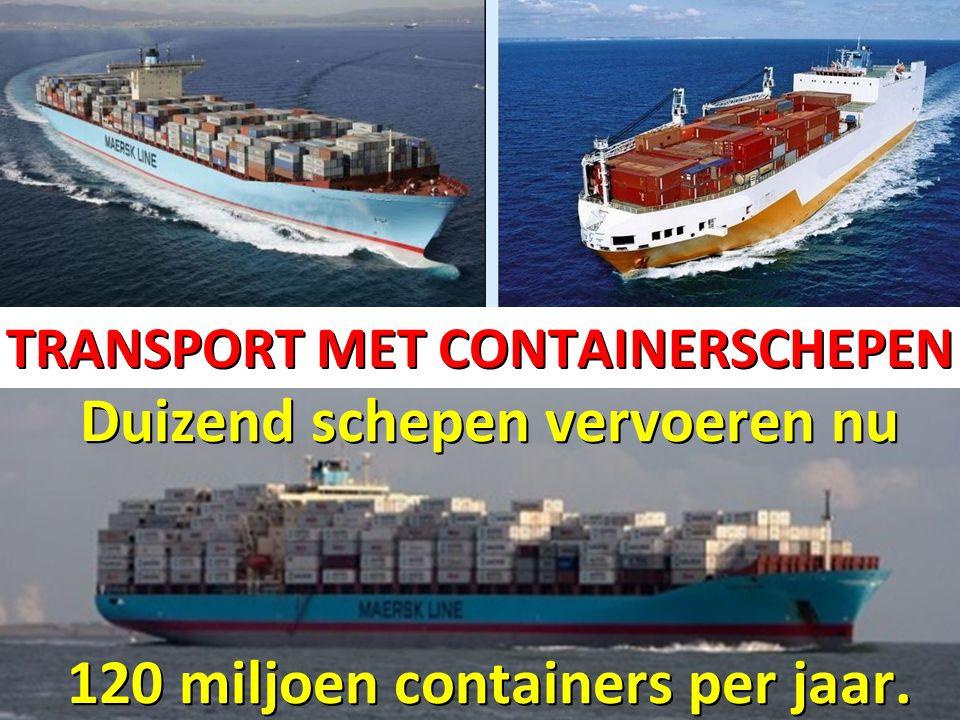 Duizend schepen vervoeren nu 120 miljoen containers per jaar.