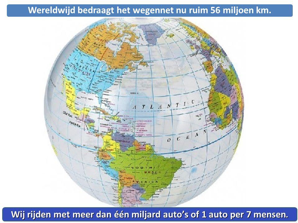Wereldwijd bedraagt het wegennet nu ruim 56 miljoen km.