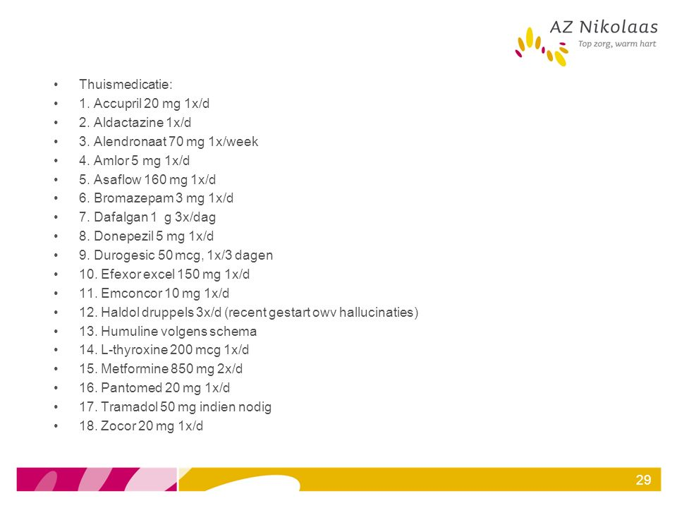 Thuismedicatie: 1. Accupril 20 mg 1x/d. 2. Aldactazine 1x/d. 3. Alendronaat 70 mg 1x/week. 4. Amlor 5 mg 1x/d.