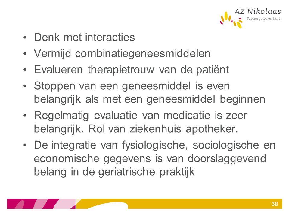 Denk met interacties Vermijd combinatiegeneesmiddelen. Evalueren therapietrouw van de patiënt.