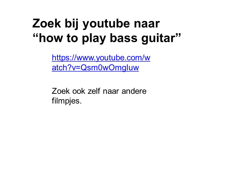 Zoek bij youtube naar how to play bass guitar