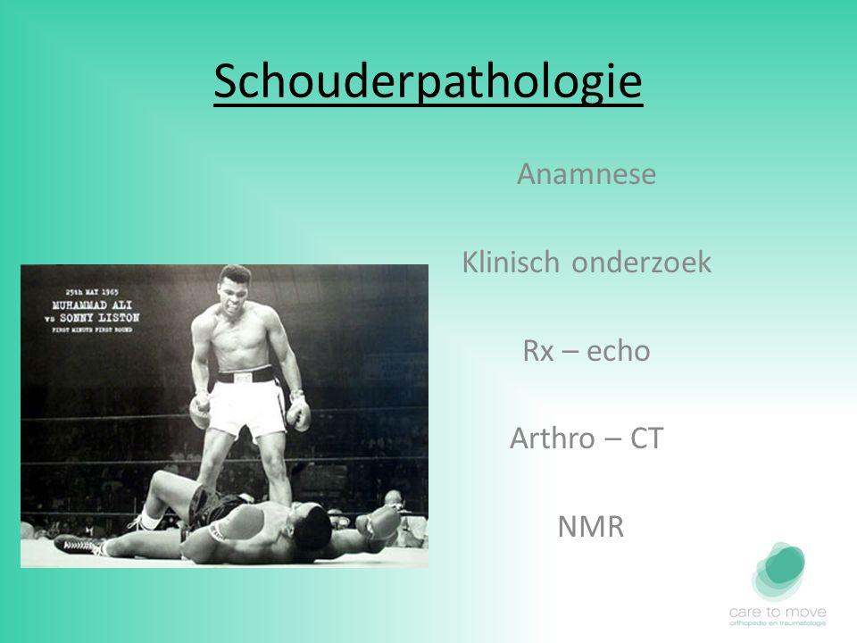 Schouderpathologie Anamnese Klinisch onderzoek Rx – echo Arthro – CT