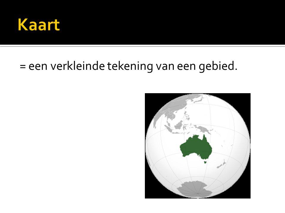 Kaart = een verkleinde tekening van een gebied.