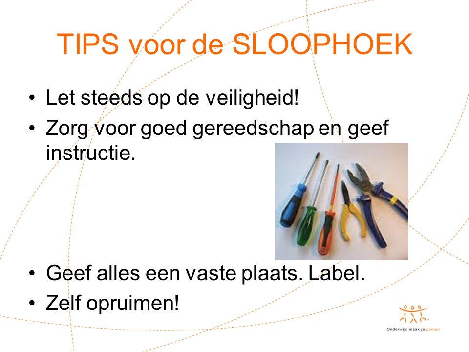 TIPS voor de SLOOPHOEK Let steeds op de veiligheid!