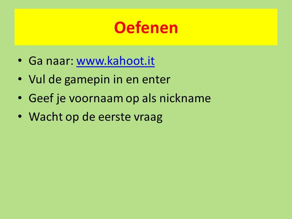 Oefenen Ga naar: www.kahoot.it Vul de gamepin in en enter