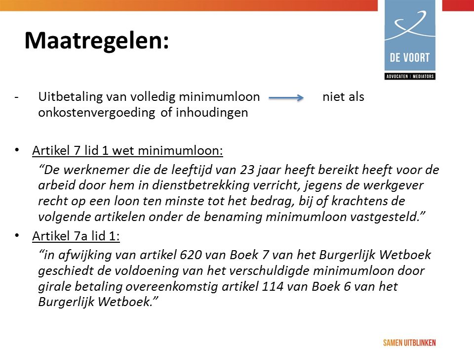 Maatregelen: - Uitbetaling van volledig minimumloon niet als onkostenvergoeding of inhoudingen.