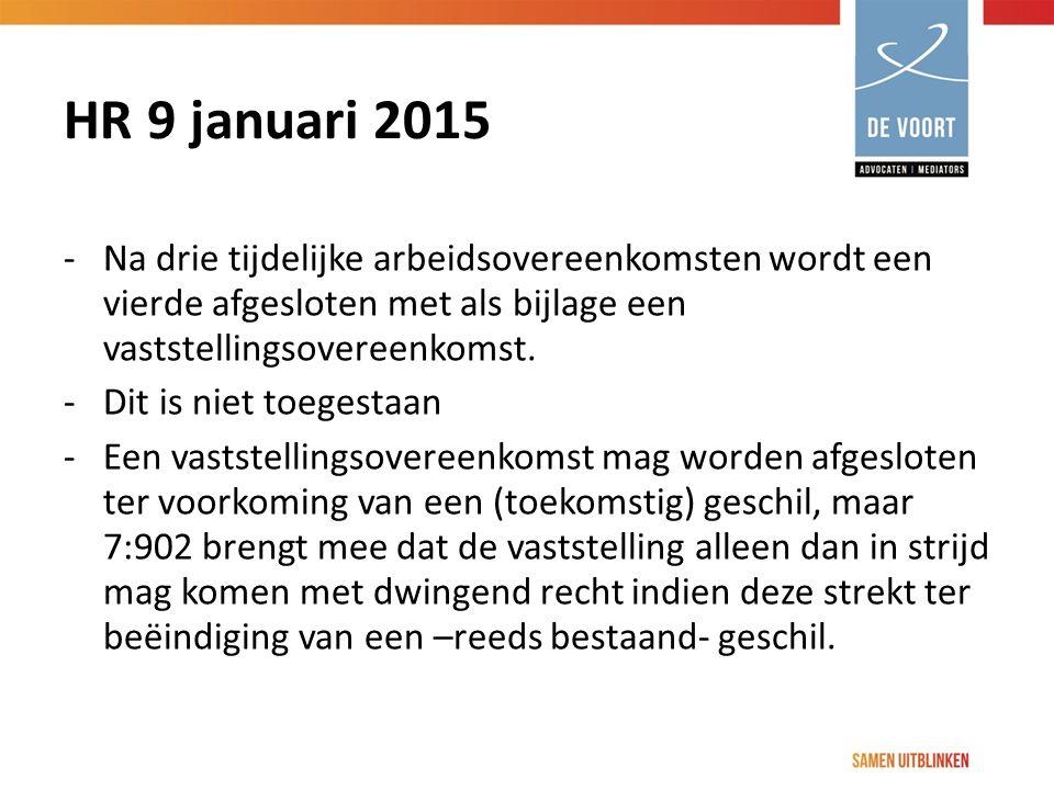 HR 9 januari 2015 Na drie tijdelijke arbeidsovereenkomsten wordt een vierde afgesloten met als bijlage een vaststellingsovereenkomst.