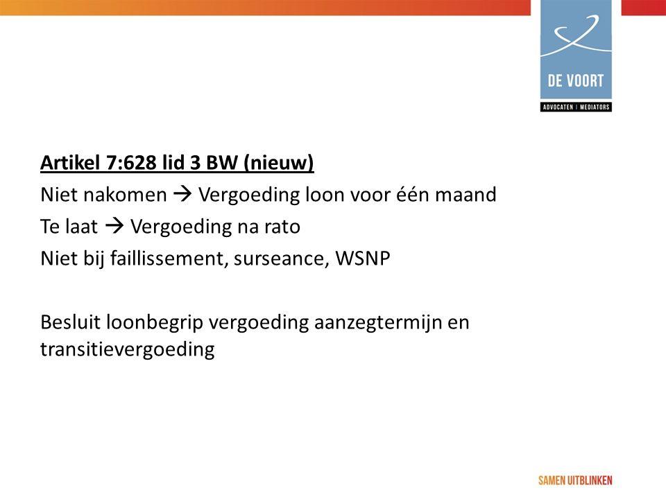 Artikel 7:628 lid 3 BW (nieuw) Niet nakomen  Vergoeding loon voor één maand Te laat  Vergoeding na rato Niet bij faillissement, surseance, WSNP Besluit loonbegrip vergoeding aanzegtermijn en transitievergoeding