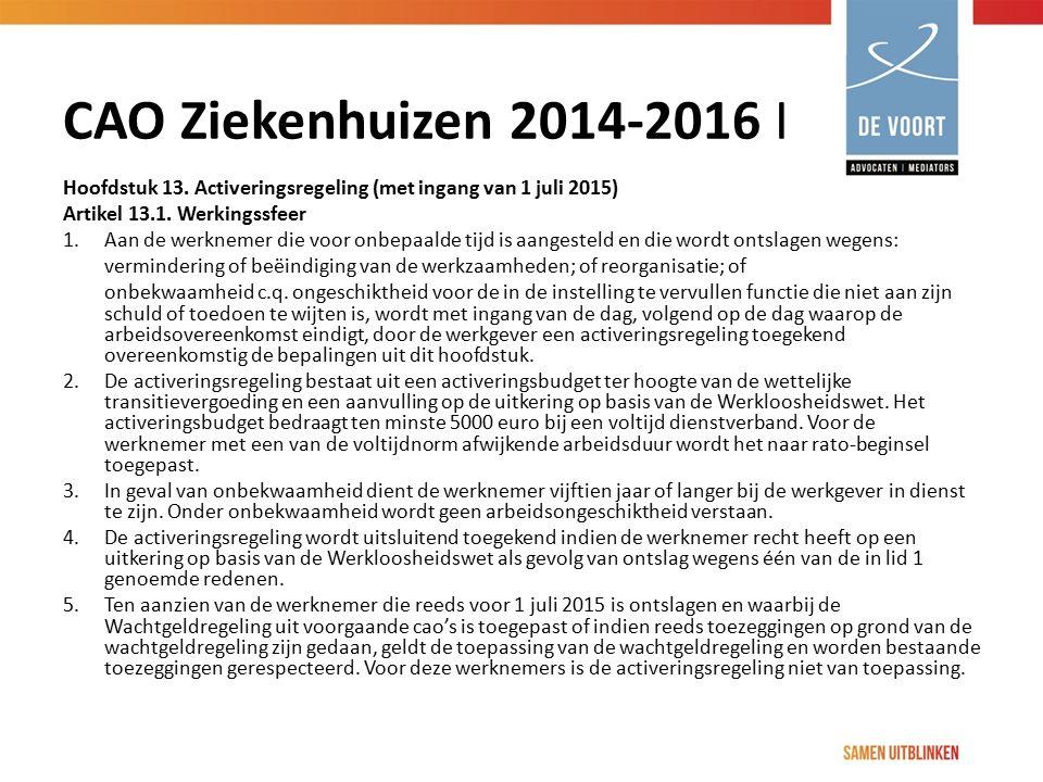 CAO Ziekenhuizen 2014-2016 I Hoofdstuk 13. Activeringsregeling (met ingang van 1 juli 2015) Artikel 13.1. Werkingssfeer.