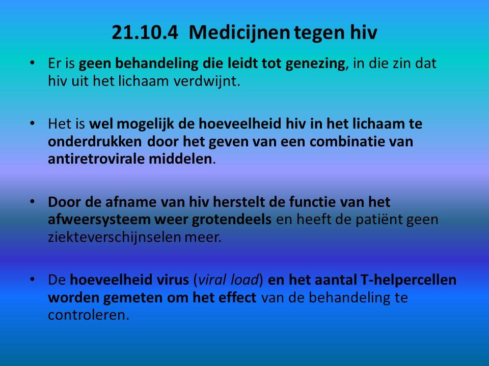 21.10.4 Medicijnen tegen hiv Er is geen behandeling die leidt tot genezing, in die zin dat hiv uit het lichaam verdwijnt.