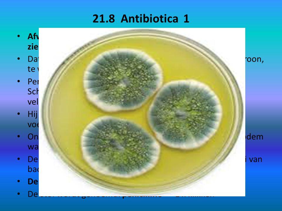21.8 Antibiotica 1 Afweersysteem kan niet altijd winnen van een ziekteverwekker.