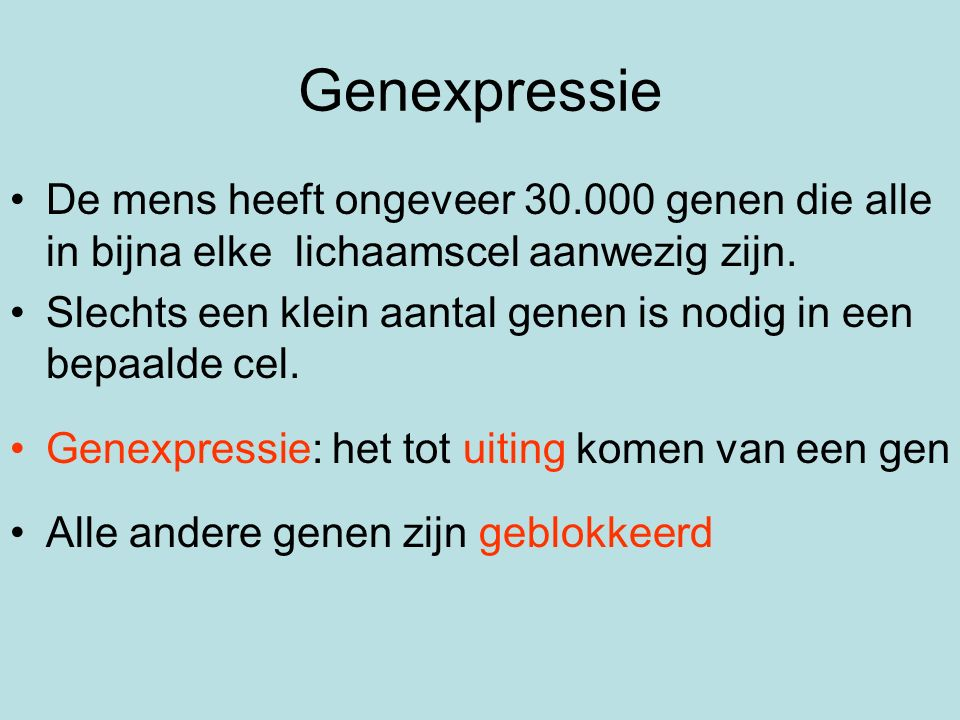 Genexpressie De mens heeft ongeveer 30.000 genen die alle in bijna elke lichaamscel aanwezig zijn.