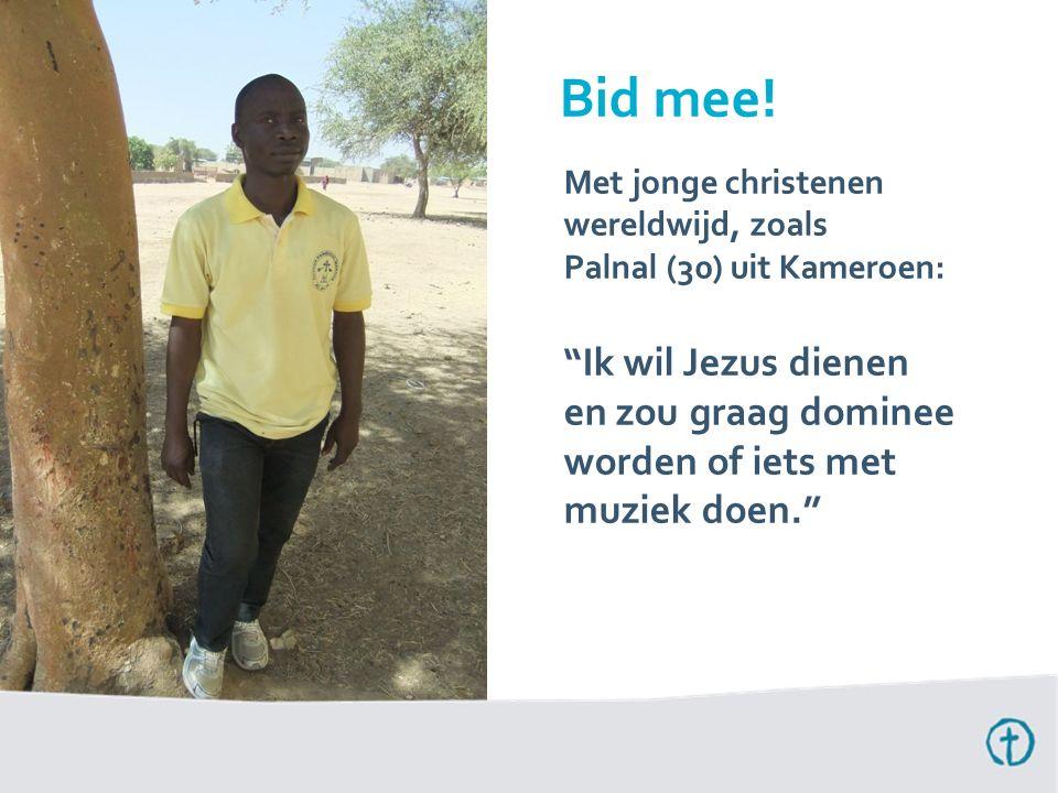 Bid mee! Met jonge christenen wereldwijd, zoals Palnal (30) uit Kameroen: