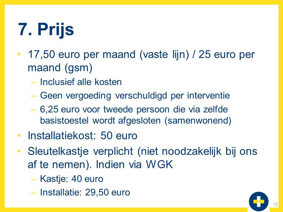 7. Prijs 17,50 euro per maand (vaste lijn) / 25 euro per maand (gsm)