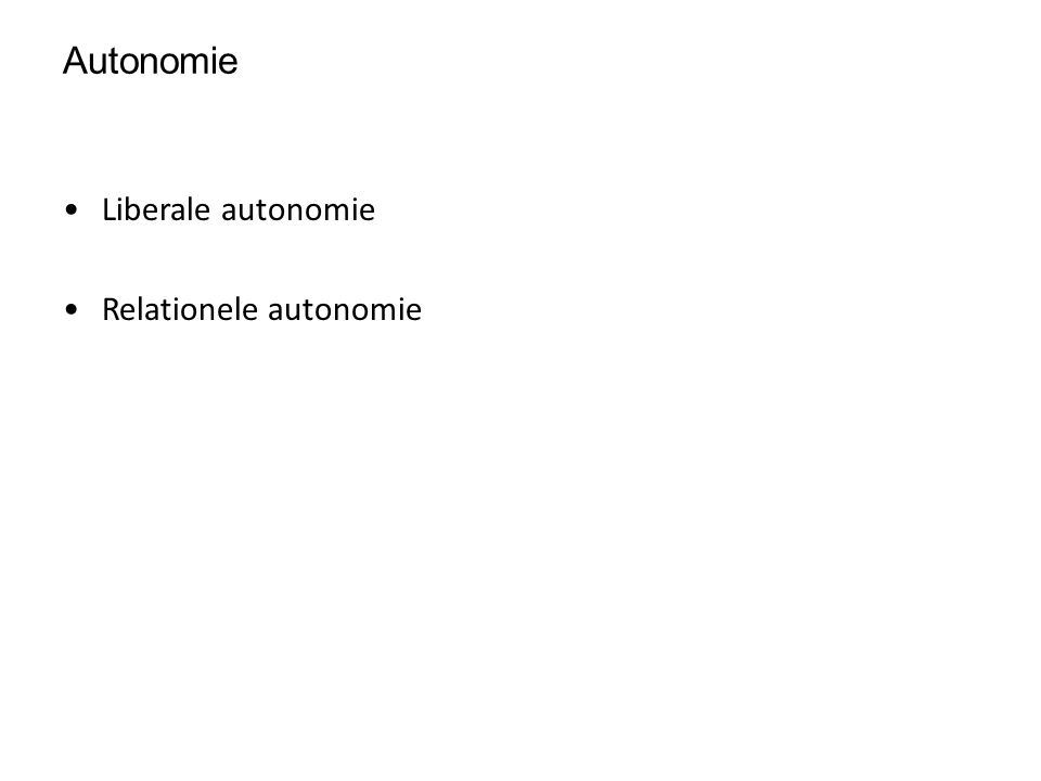 Autonomie Liberale autonomie Relationele autonomie